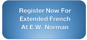 Register now for extended French at E.W. Norman